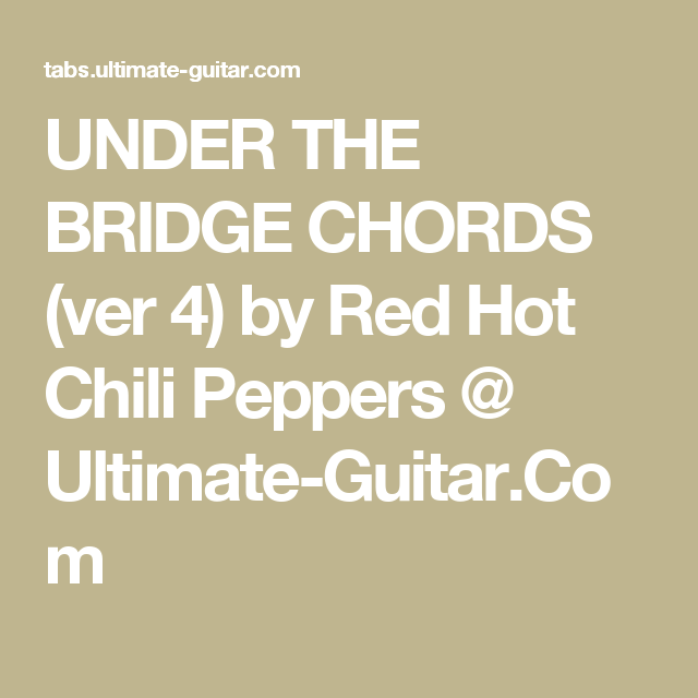 UNDER THE BRIDGE CHORDS (ver 4) by Red Hot Chili Peppers @ Ultimate ...
