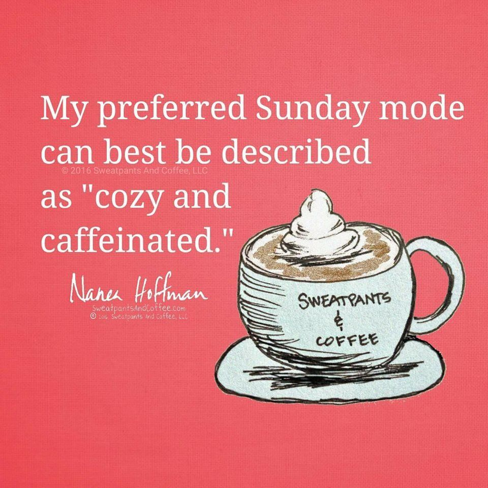 Cozy and Caffeinated. Sunday coffee, Coffee quotes