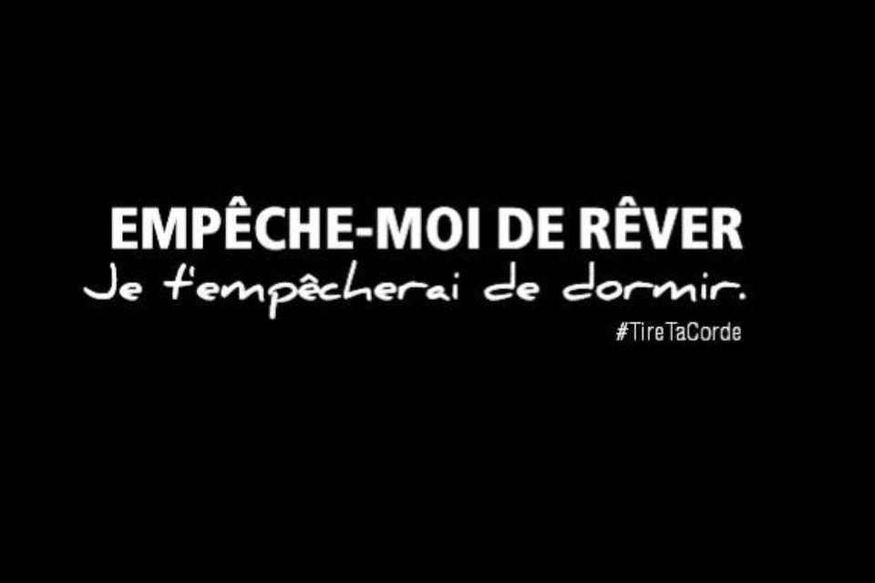 Empeche Moi De Rever Et Je Ferai De Ta Vie Un Cauchemard Oui