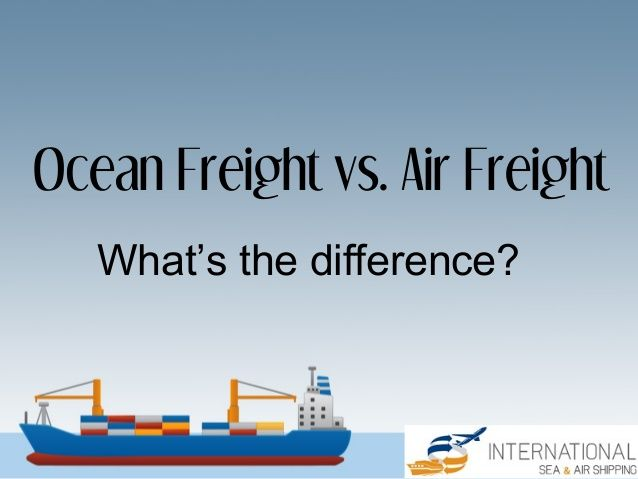 Ocean Freight vs  Air Freight: What's the Difference? by