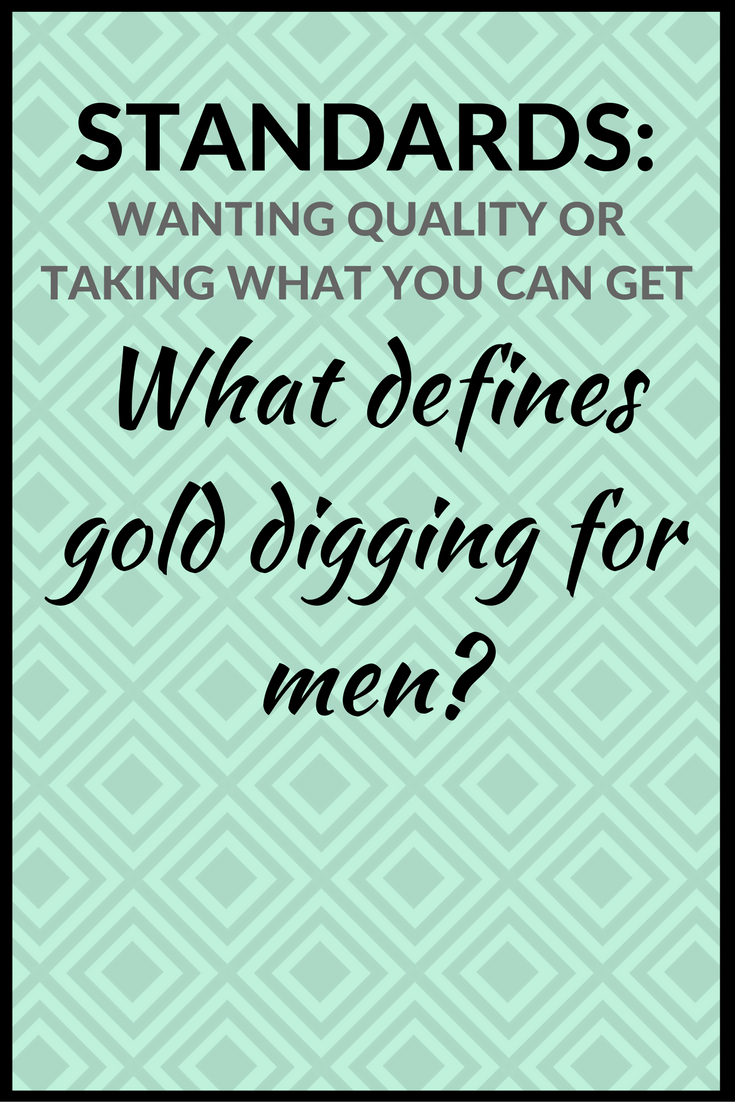 Explains the difference between gold digging, and wanting someone who brings value…
