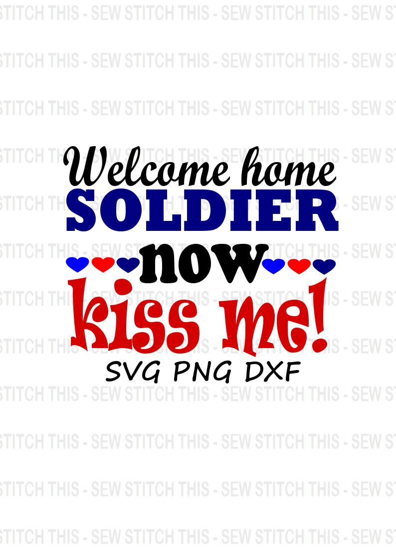 Welcome home soldier, Welcome home svg, Soldier svg, Kiss, Military ...
