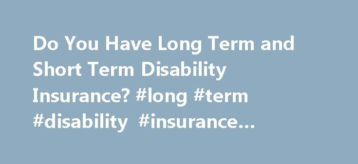 Long Term Disability Insurance Quote Custom Do You Have Long Term And Short Term Disability Insurance Long