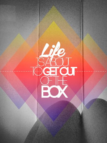 Life Is About To Get Out Of The Box Design Quotes Typography