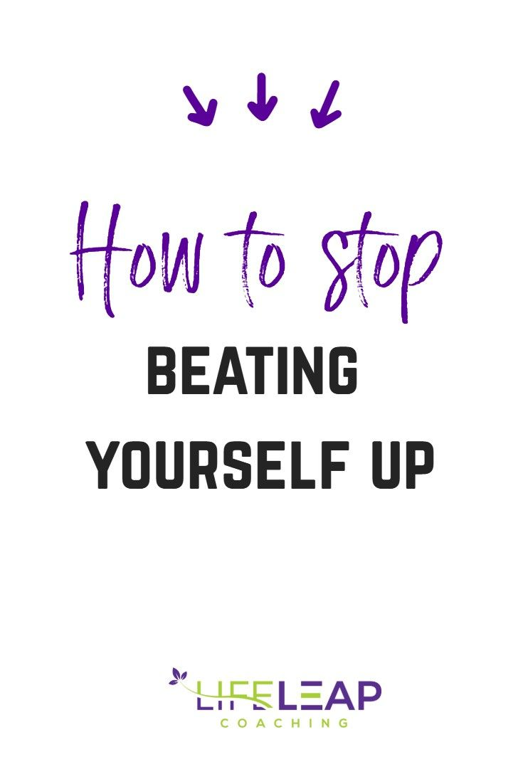 How to stop beating yourself up in 2020 happy life