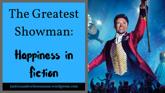 The Greatest Showman Happiness in Fiction The greatest