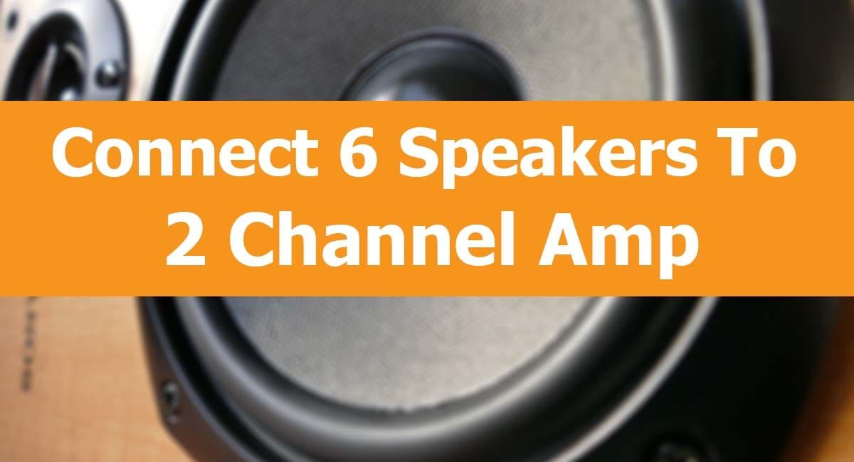 Connecting 6 Speakers To A 2 Channel Amp Speaker Connection Channel