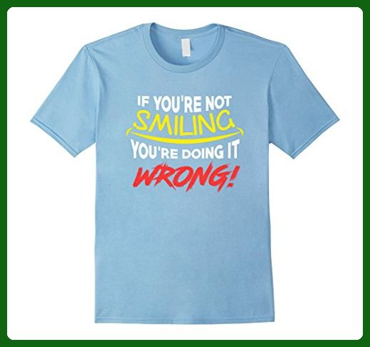 Mens If You're Not Smiling, You're Doing It Wrong Funny T-Shirt 3XL Baby Blue - Funny shirts (*Amazon Partner-Link)