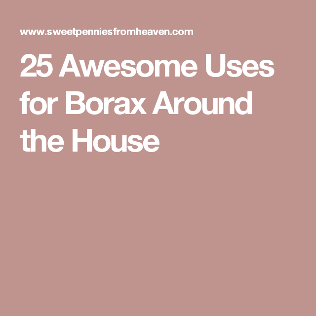 25 Awesome Uses For Borax Around The House Borax Uses