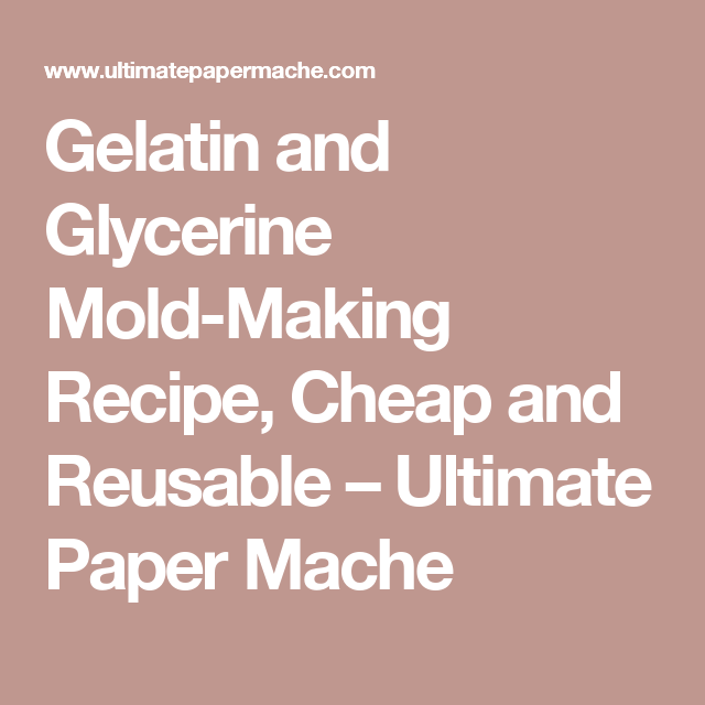 Gelatin and Glycerine Mold-Making Recipe, Cheap and Reusable