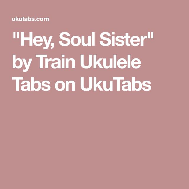 Hey Soul Sister By Train Ukulele Tabs On Ukutabs Ukelele In 2018