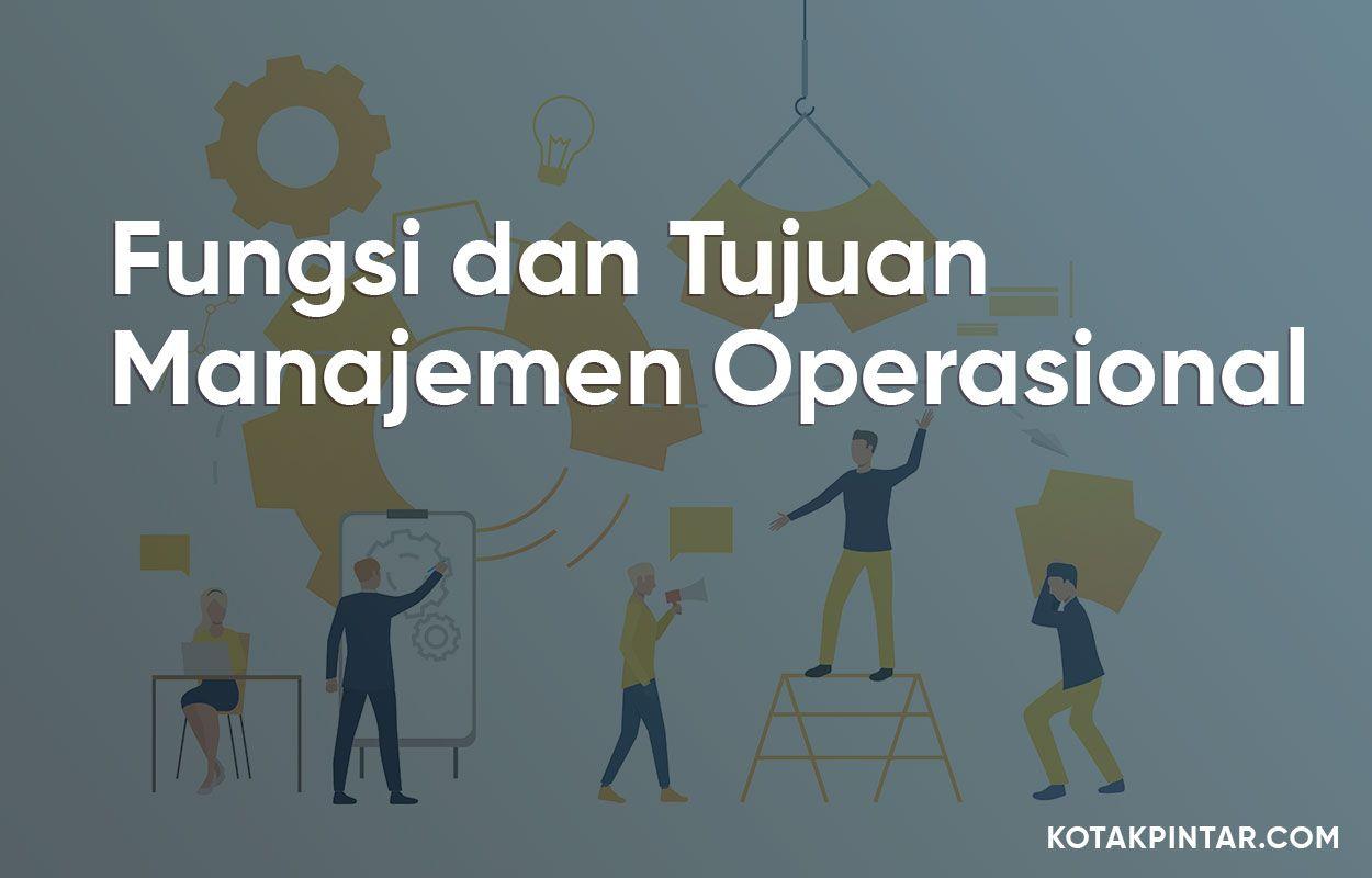 Fungsi Dan Tujuan Manajemen Operasional Tujuan Pengetahuan Bijak