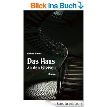 Das Haus an den Gleisen eBook: Rainer Bauer, Patryk Michalski: Amazon.de: Kindle-Shop