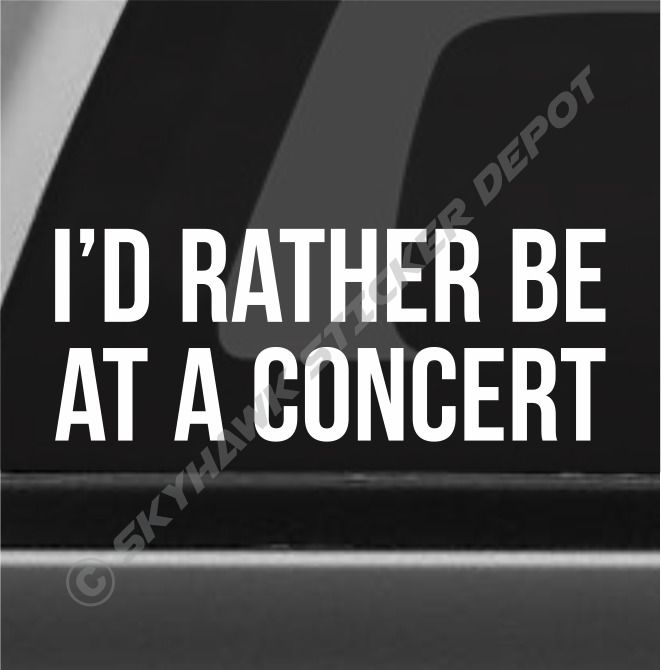 I/'d Rather Be At A Concert Vinyl Decal Bumper Sticker Grunge Punk Rock Country