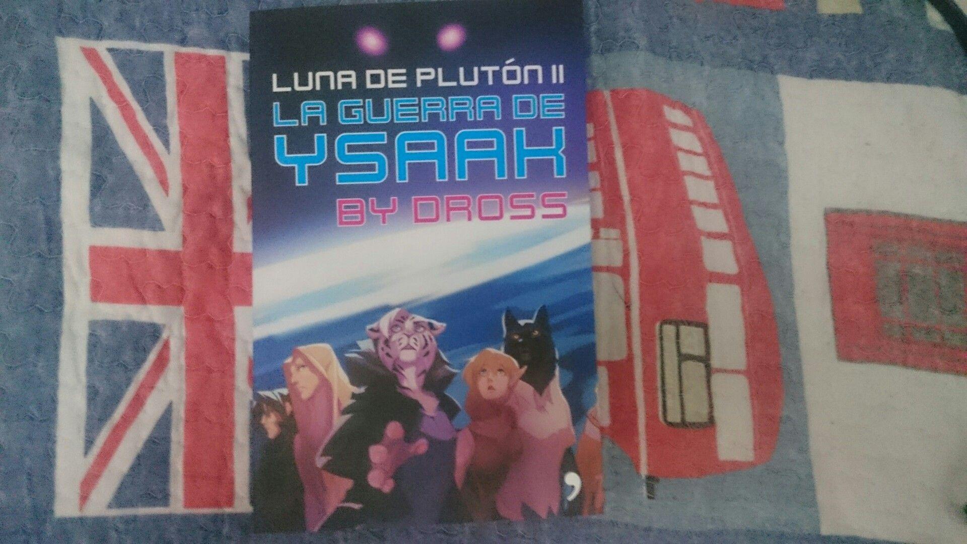 """""""Luna de Plutón ll - La Guerra de Ysaak"""" escrito por Dross."""