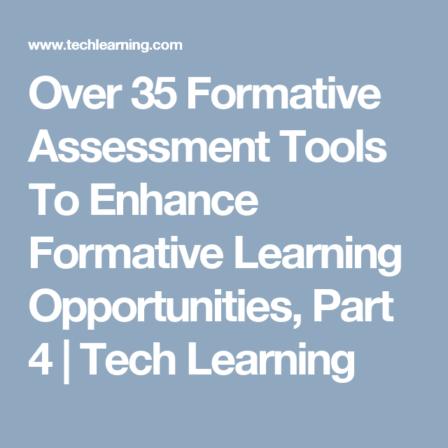 Over 35 Formative Assessment Tools To Enhance Formative Learning Opportunities, Part 4 |  Tech Learning