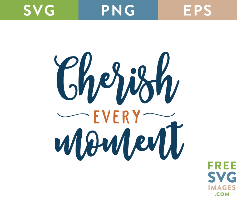 Download Cherish Every Moment | Svg quotes, Quote svg files ...