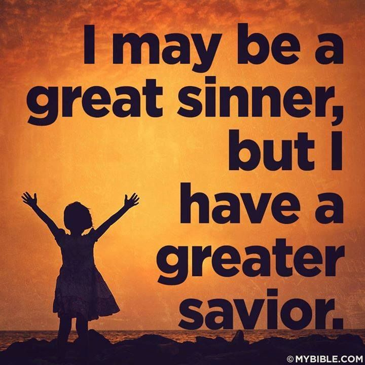 I May Be A Great Sinner, But I Have A Greater Savior