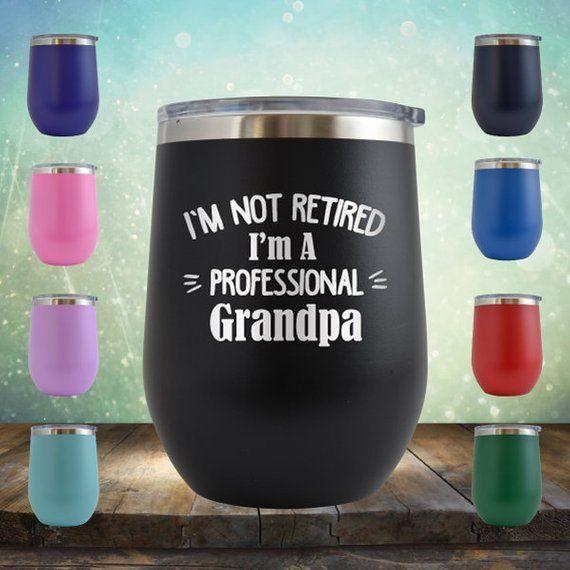 I'm Not Retired, I'm Professional Grandpa Birthday Gifts Men 12 oz Wine Glass Tumbler Cup - Vintage Retirement Anniversary Gift Ideas #grandpabirthdaygifts