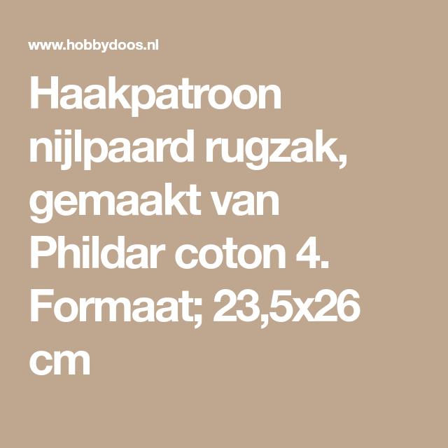 db28e376c9a Haakpatroon nijlpaard rugzak, gemaakt van Phildar coton 4. Formaat; 23,5x26  cm