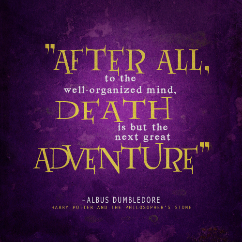 Death Is But The Next Great Adventure Quotes Pinterest Harry