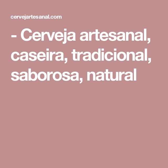 - Cerveja artesanal, caseira, tradicional, saborosa, natural