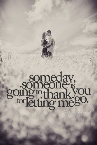 Someday Someone Is Going To Thank You For Letting Me Go This Is Me