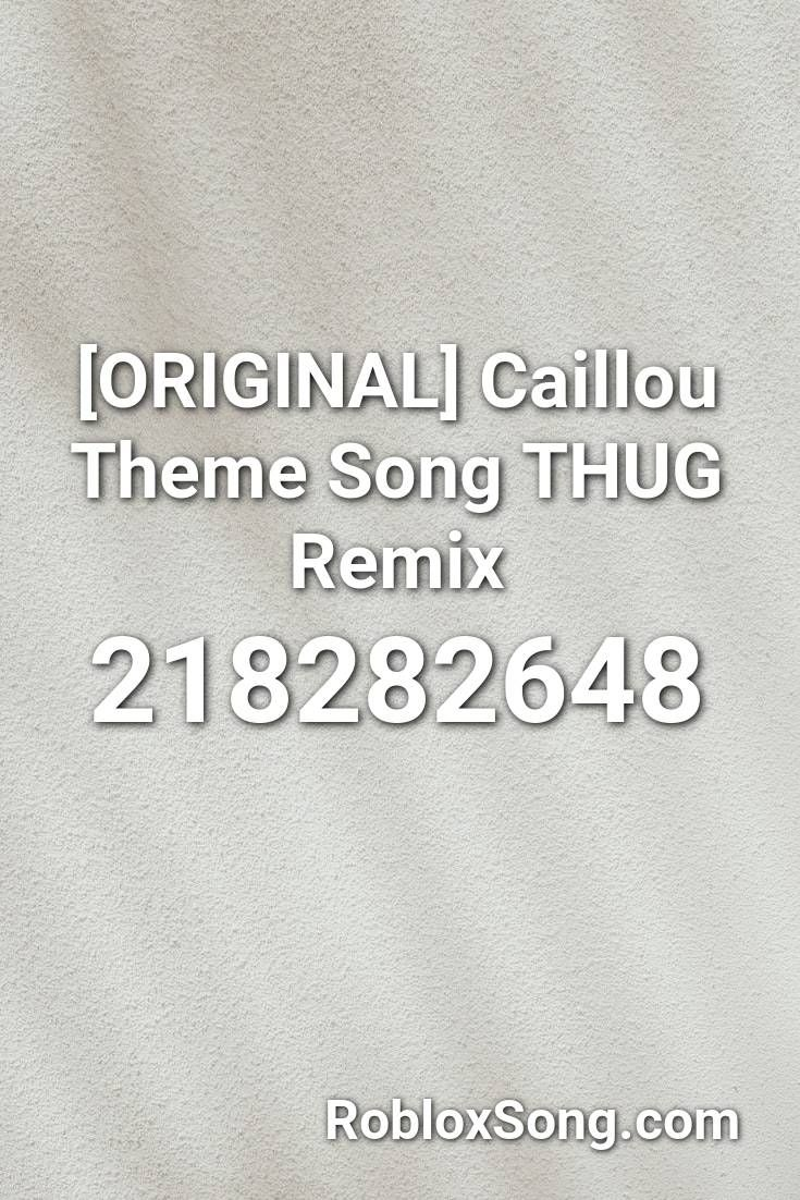 Roblox Song Id Caillou Remix Original Caillou Theme Song Thug Remix Roblox Id Roblox Music Codes In 2020 Theme Song Songs Remix