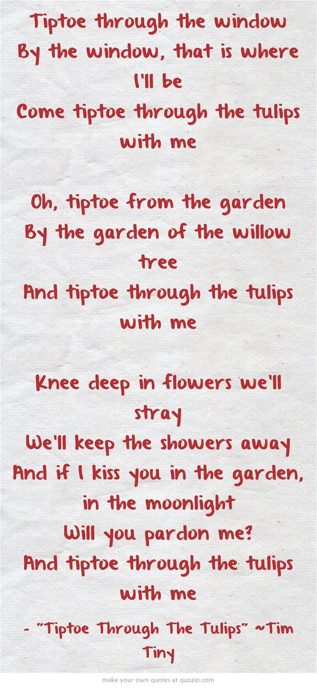 Tiptoeing Through Tulips After Madisons >> My Momma Used To Sing This Song To Me When I Was A Small Child To