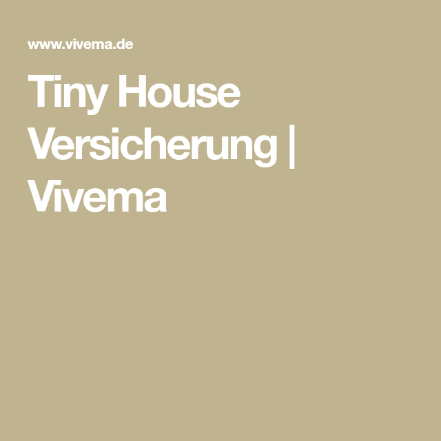 Tiny House Versicherung Vivema Versicherung