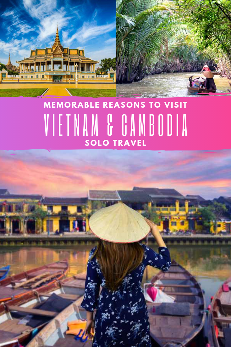 Solo Travel - memorable reasons to visit Vietnam & Cambodia