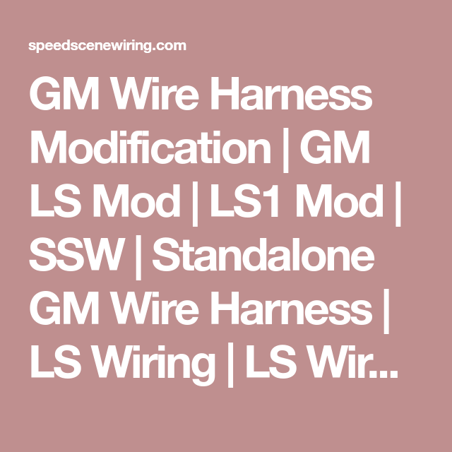 gm wire harness modification | gm ls mod | ls1 mod | ssw | standalone gm