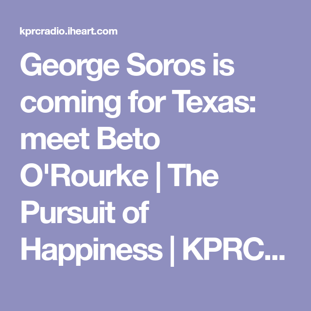 George Soros is coming for Texas: meet Beto O'Rourke | The Pursuit of Happiness | KPRC AM 950