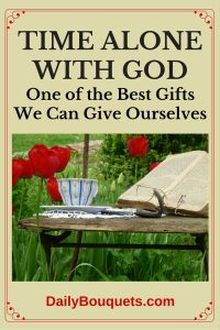 One of the best gifts we can give ourselves is time alone with God.