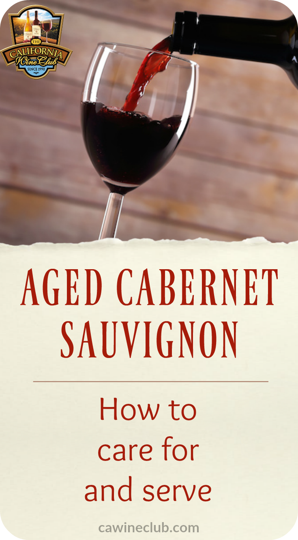 Aged Cabernet Sauvignon: How To Care & Serve