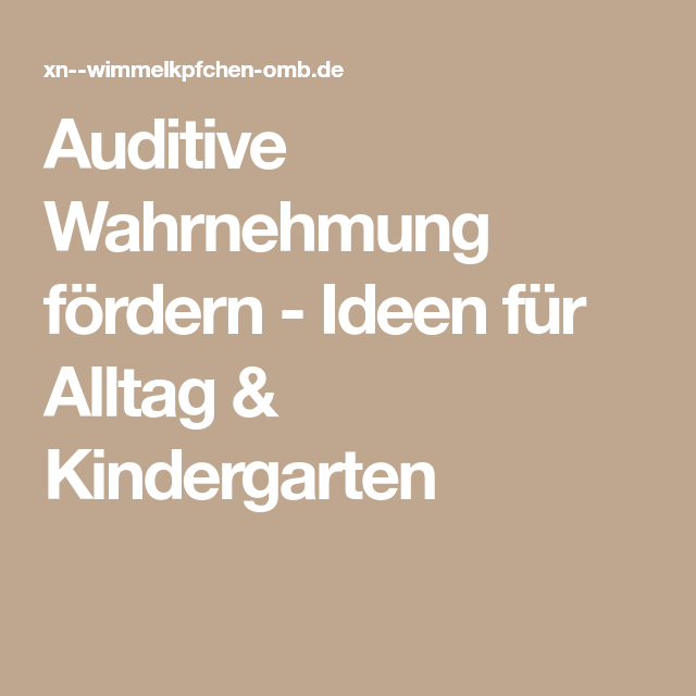 Auditive Wahrnehmung fördern - Ideen für Alltag & Kindergarten ...
