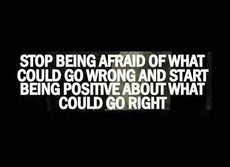 Stop being afraid