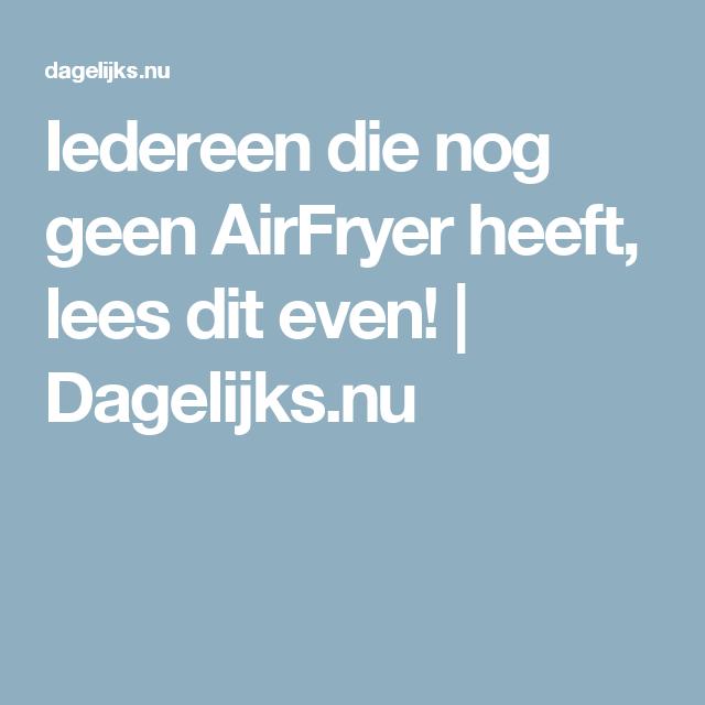 Iedereen die nog geen AirFryer heeft, lees dit even! | Dagelijks.nu