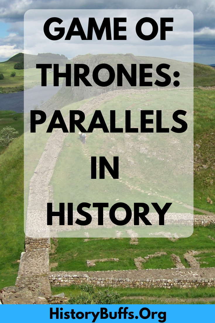 Game of thrones parallels in history: compare the Wall separating Westeros from Wildling country, and Hadrian's Wall separating the tamed Roman parts of Britannia from the wild Scottish lowlands and highlands. feed your GoT obsession with our discussions of some of the Game of Thrones parallels in history!