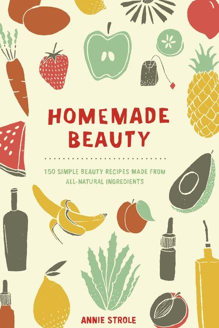 Homemade Beauty By Annie Strole Penguinrandomhouse Com Books