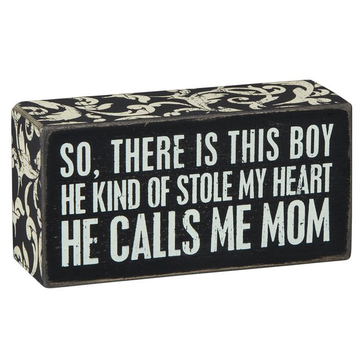 """One of our most popular signs now as a box sign! Every son should buy his mother this sign! """"So, There Is This Boy, He Kind Of Stole My Heart, He Calls Me Mom."""""""