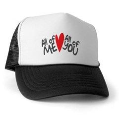 7b6ccc25d0a05 All of me loves all of you Trucker Hat