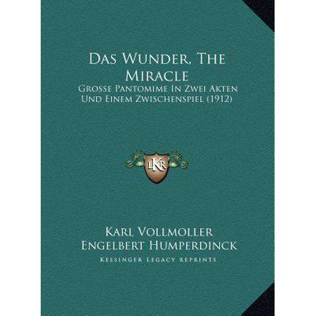 Das Wunder, the Miracle : Grosse Pantomime in Zwei Akten Und Einem Zwischenspiel (1912grosse Pantomime in Zwei Akten Und Einem Zwischenspiel (1912) )