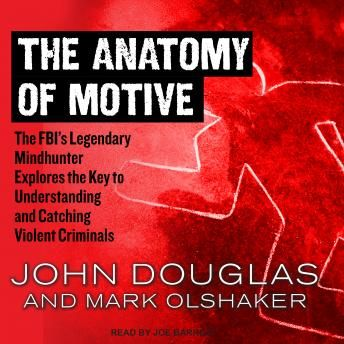 Anatomy of Motive: The FBI's Legendary Mindhunter Explores the Key to Understanding and Catching Violent Criminals