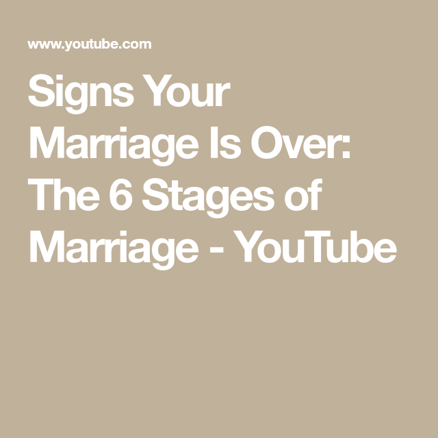 Signs your marriage is over the 6 stages of marriage