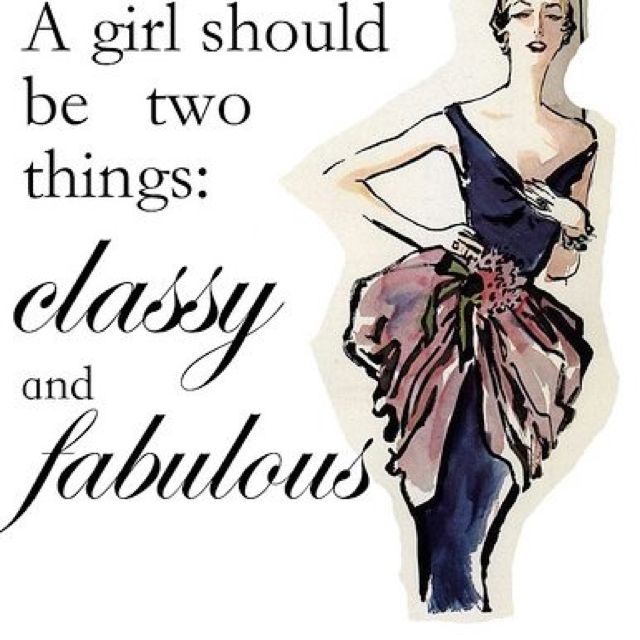 Stay classy and fabulous