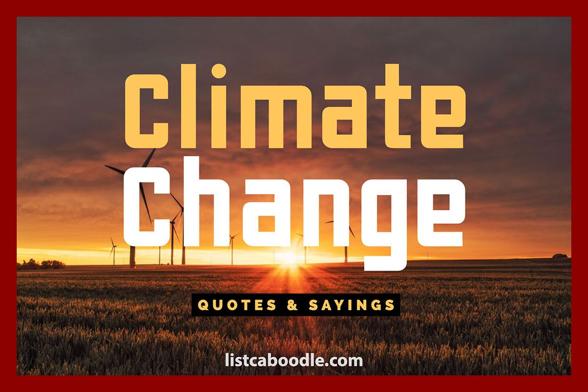85 Most Important Climate Change Quotes Sayings Listcaboodle Climate Change Quotes Change Quotes Short Funny Quotes