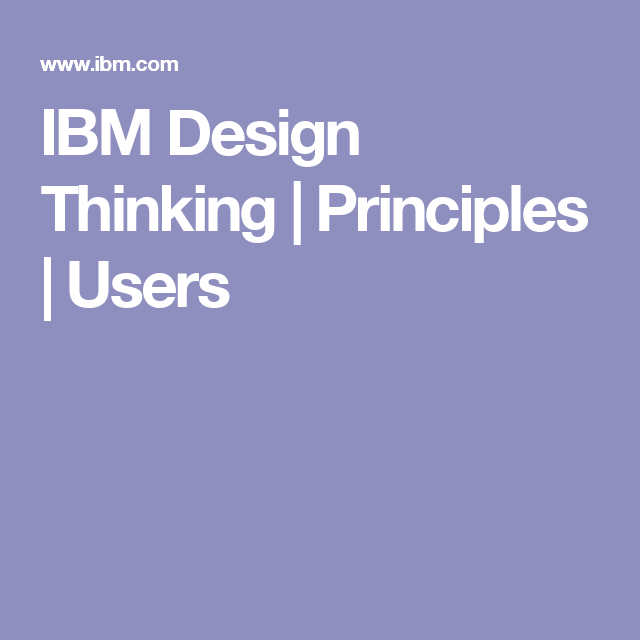 Ibm Design Thinking Principles Users Design Thinking Ibm Design Design