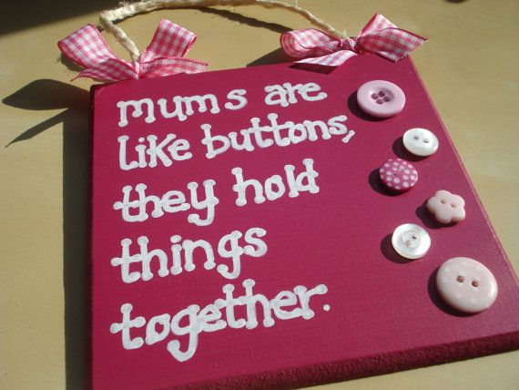 Mums Are Like Buttons Wooden Primitive Hand Made Sign In
