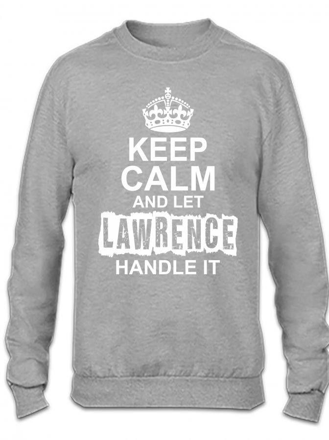 keep calm and let lawrence handle it 1 Crewneck Sweatshirt